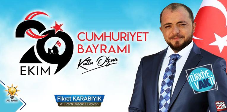 AK Parti Bilecik İl Başkanı Fikret Karabıyık'ın 29 Ekim Mesajı