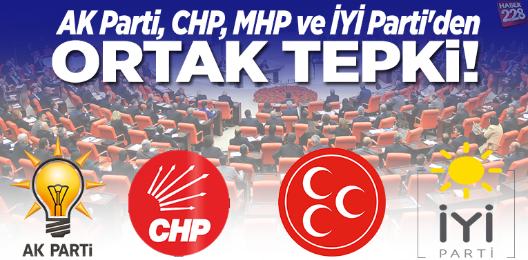 AK Parti, CHP, MHP ve İYİ Parti'den Ortak Tepki