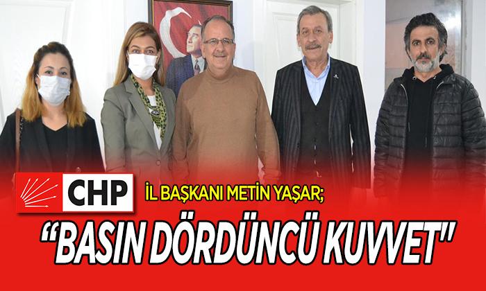 """CHP İL BAŞKANI METİN YAŞAR; """"BASIN DÖRDÜNCÜ KUVVET"""""""